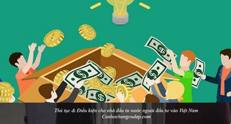 Thủ tục & Điều kiện cho nhà đầu tư nước ngoài đầu tư vào Việt Nam